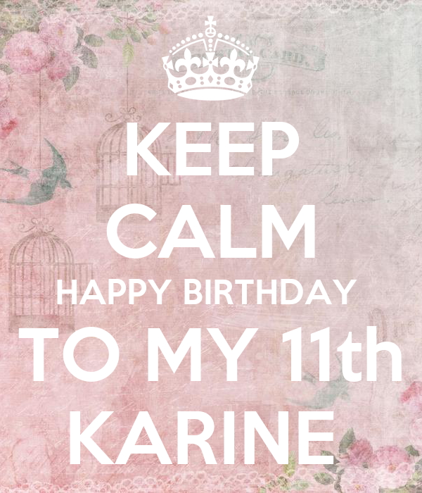 KEEP CALM HAPPY BIRTHDAY  TO MY 11th KARINE