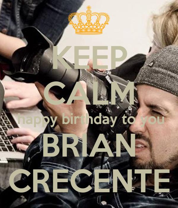 KEEP CALM  happy birthday to you BRIAN CRECENTE
