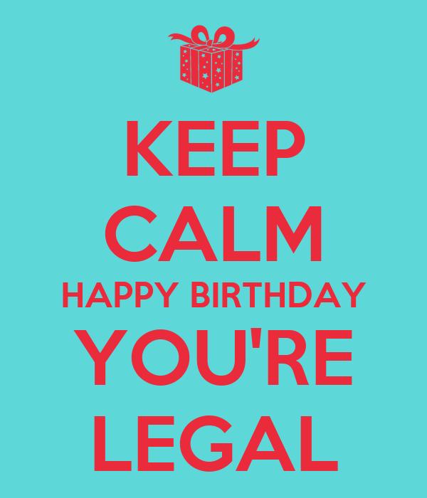 KEEP CALM HAPPY BIRTHDAY YOU'RE LEGAL