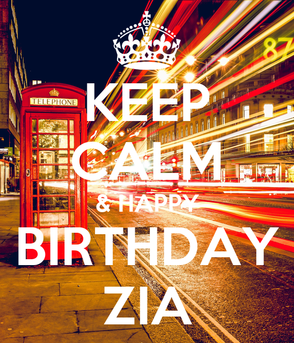 KEEP CALM & HAPPY BIRTHDAY ZIA
