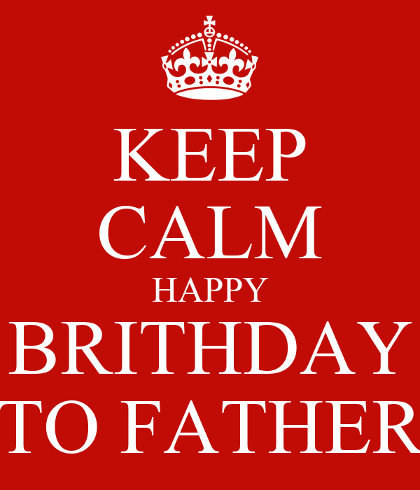 KEEP CALM HAPPY BRITHDAY TO FATHER