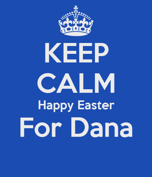 KEEP CALM Happy Easter For Dana