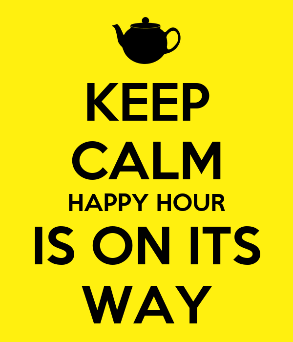 KEEP CALM HAPPY HOUR IS ON ITS WAY