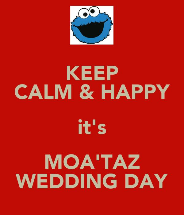 KEEP CALM & HAPPY it's MOA'TAZ WEDDING DAY