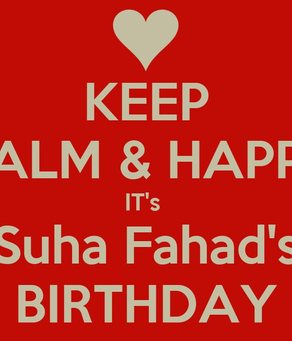 KEEP CALM & HAPPY IT's  Suha Fahad's BIRTHDAY
