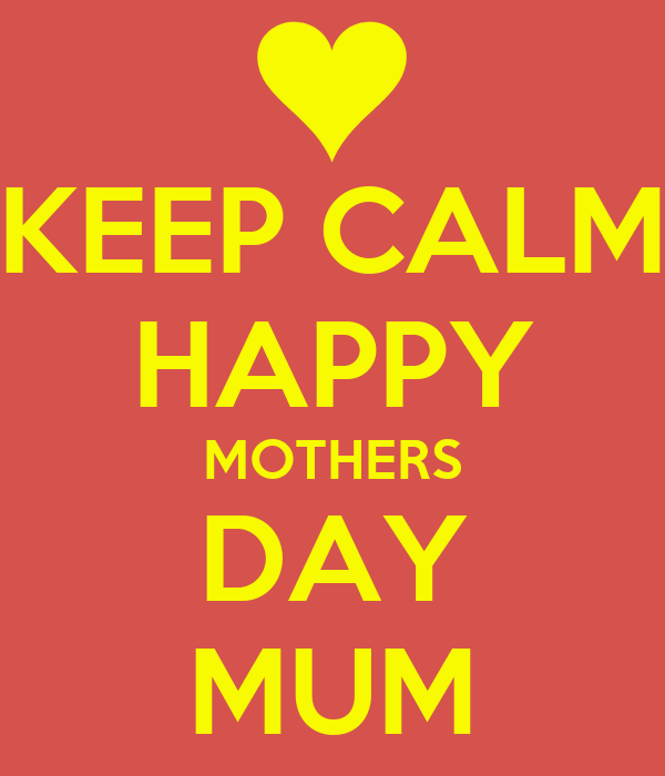 KEEP CALM HAPPY MOTHERS DAY MUM