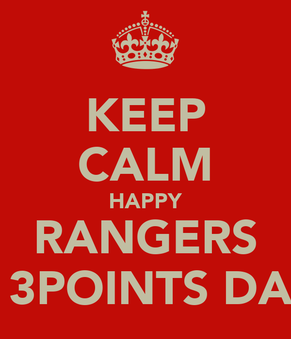 KEEP CALM HAPPY RANGERS 3 3POINTS DAY