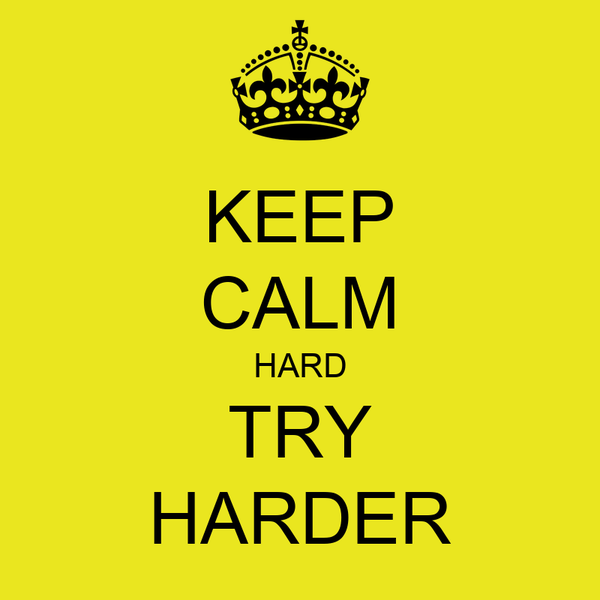 KEEP CALM HARD TRY HARDER