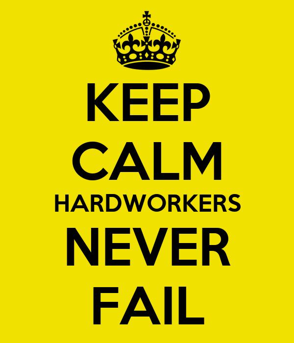 KEEP CALM HARDWORKERS NEVER FAIL
