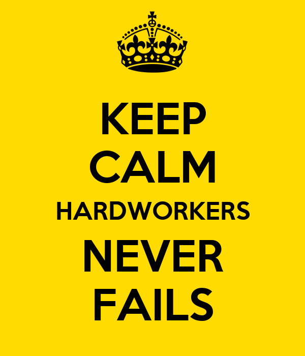 KEEP CALM HARDWORKERS NEVER FAILS