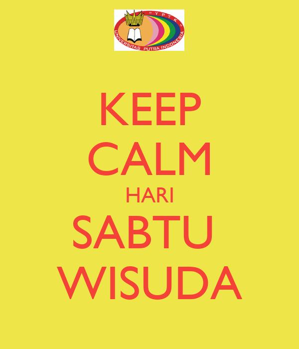 KEEP CALM HARI SABTU  WISUDA