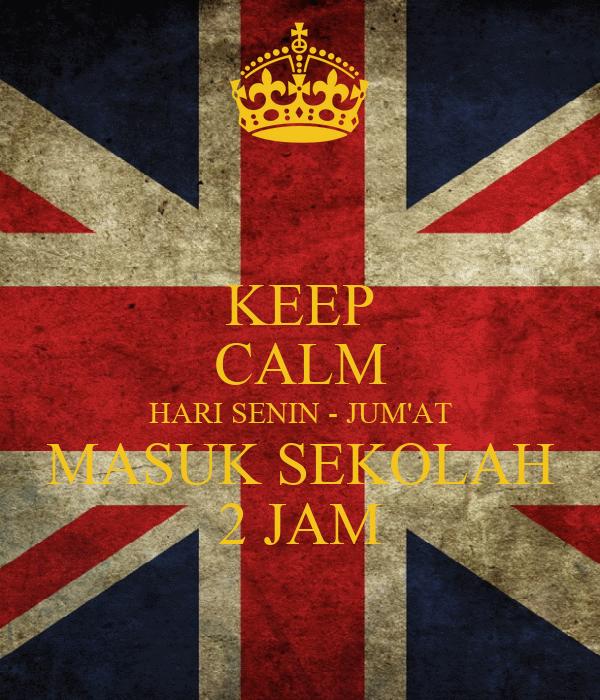 KEEP CALM HARI SENIN - JUM'AT MASUK SEKOLAH 2 JAM