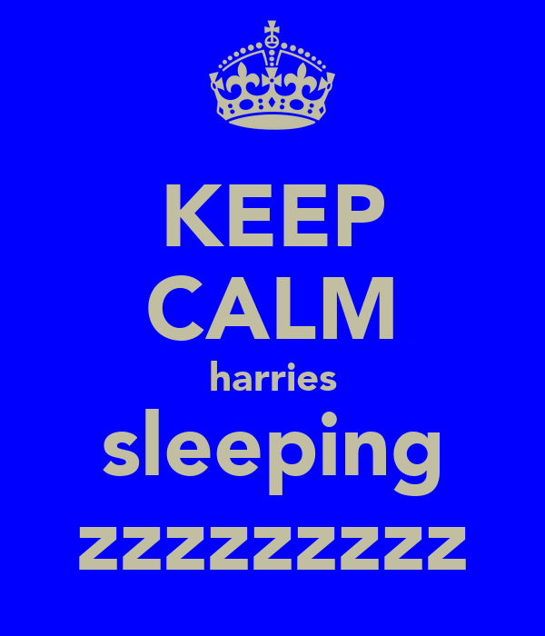 KEEP CALM harries sleeping zzzzzzzzz