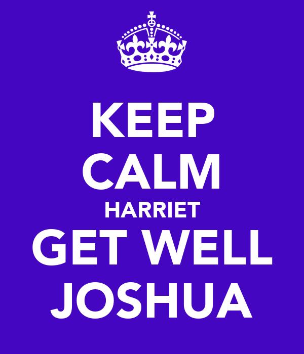 KEEP CALM HARRIET GET WELL JOSHUA