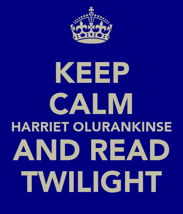 KEEP CALM HARRIET OLURANKINSE AND READ TWILIGHT