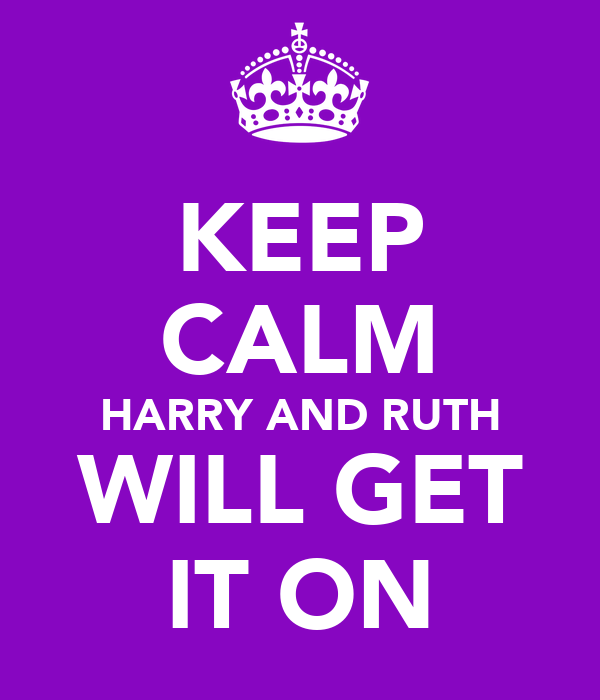 KEEP CALM HARRY AND RUTH WILL GET IT ON