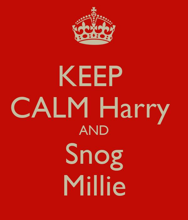 KEEP  CALM Harry  AND Snog Millie