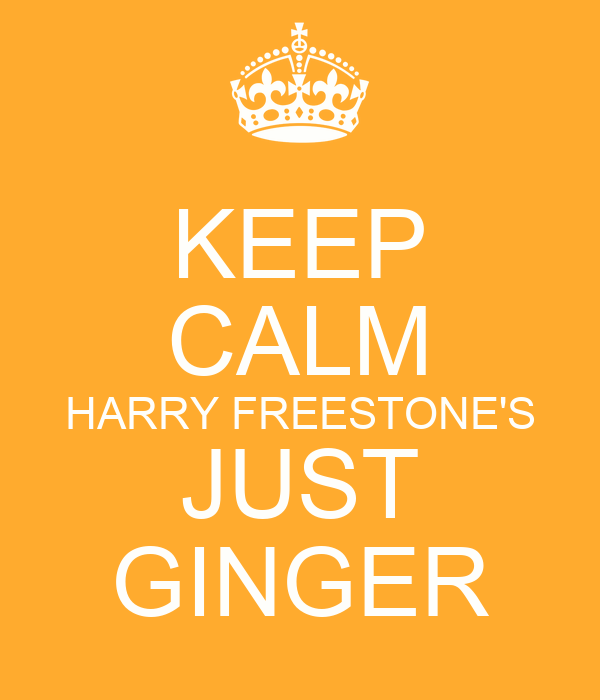 KEEP CALM HARRY FREESTONE'S JUST GINGER