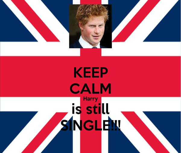 KEEP CALM Harry is still SINGLE!!!