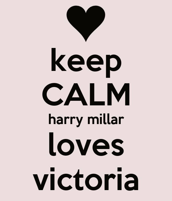 keep CALM harry millar loves victoria