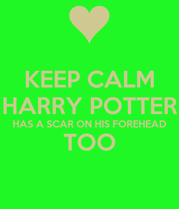 KEEP CALM HARRY POTTER HAS A SCAR ON HIS FOREHEAD TOO