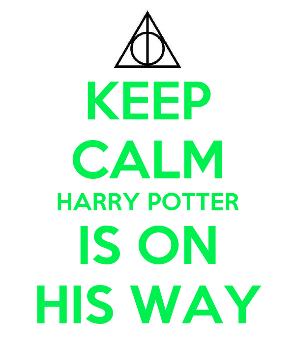 KEEP CALM HARRY POTTER IS ON HIS WAY