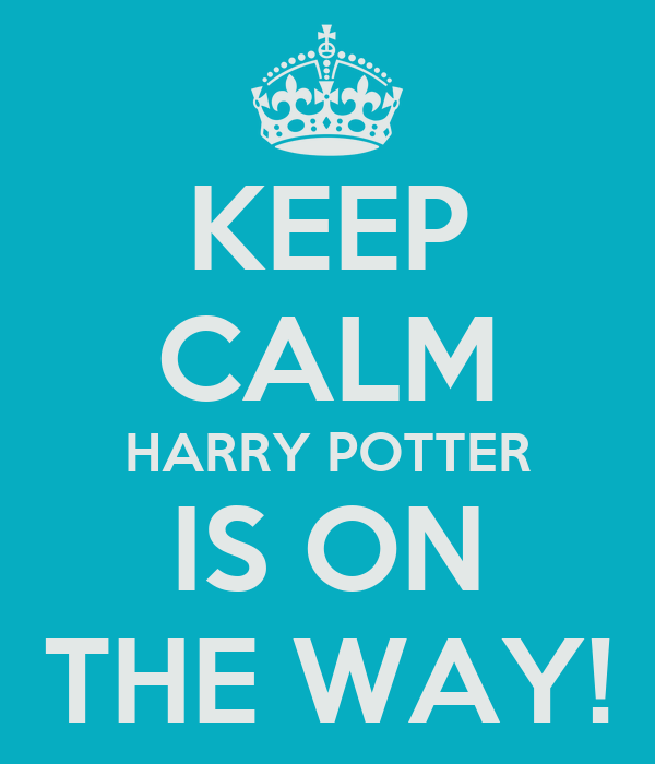 KEEP CALM HARRY POTTER IS ON THE WAY!