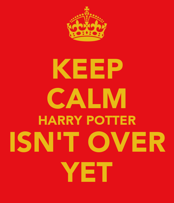 KEEP CALM HARRY POTTER ISN'T OVER YET