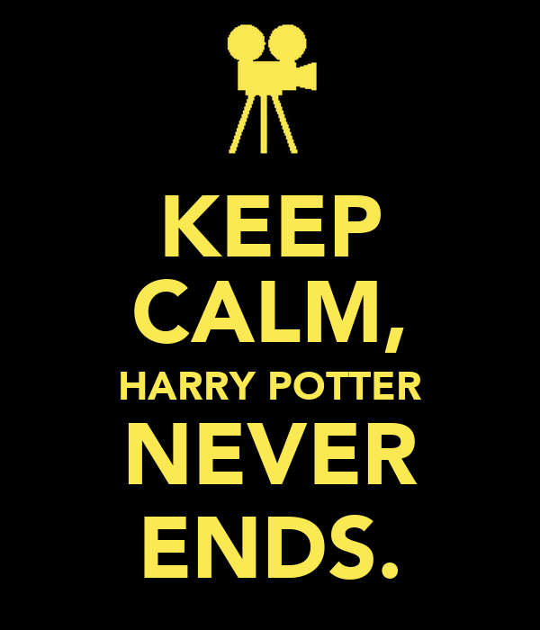 KEEP CALM, HARRY POTTER NEVER ENDS.