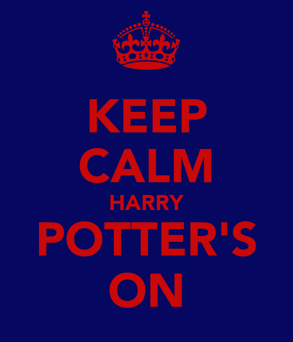 KEEP CALM HARRY POTTER'S ON