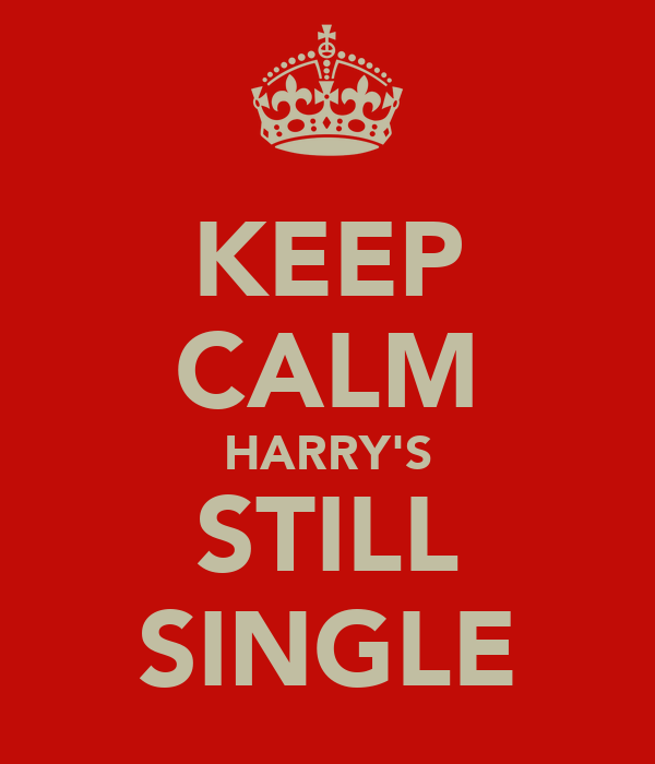 KEEP CALM HARRY'S STILL SINGLE