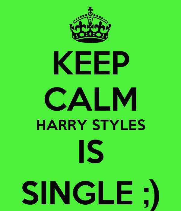 KEEP CALM HARRY STYLES IS SINGLE ;)