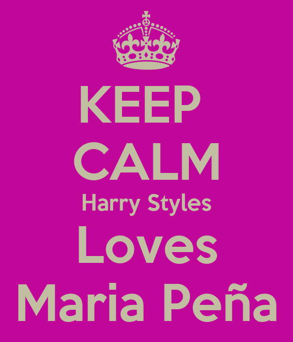 KEEP  CALM Harry Styles Loves Maria Peña