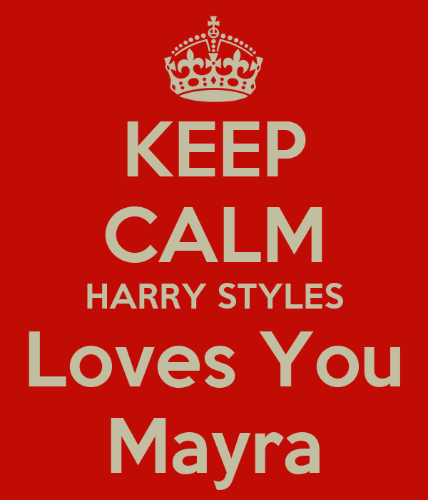 KEEP CALM HARRY STYLES Loves You Mayra