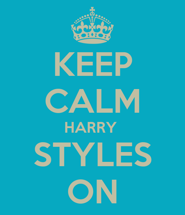 KEEP CALM HARRY  STYLES ON