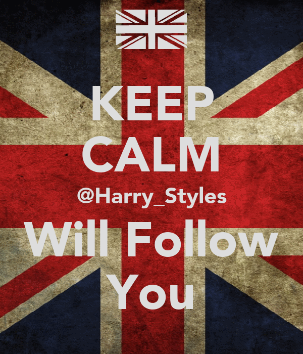 KEEP CALM @Harry_Styles Will Follow You