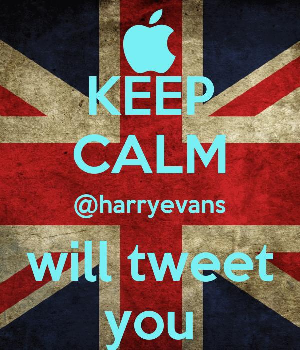 KEEP CALM @harryevans will tweet you