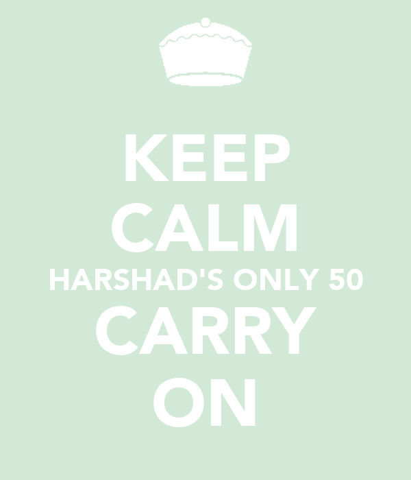 KEEP CALM HARSHAD'S ONLY 50 CARRY ON