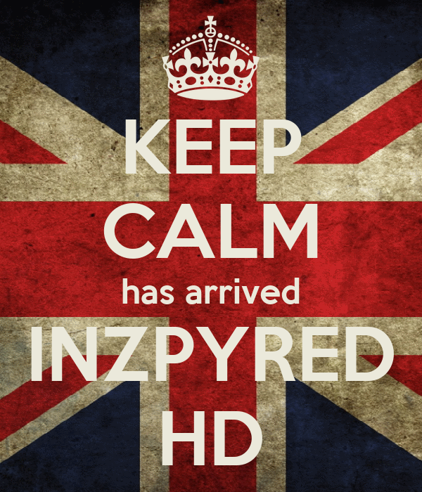 KEEP CALM has arrived INZPYRED HD