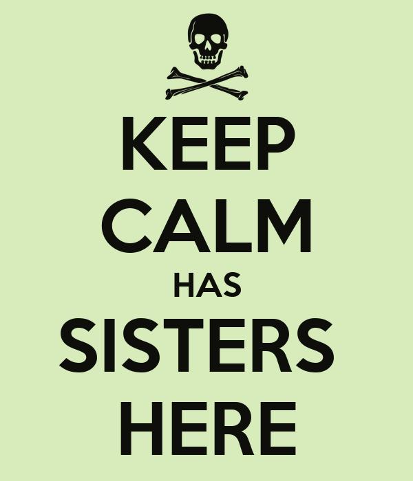KEEP CALM HAS SISTERS  HERE