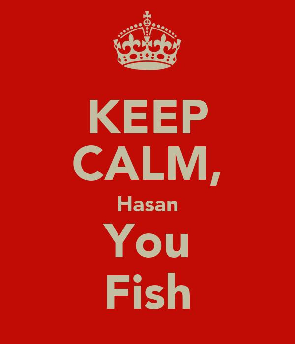KEEP CALM, Hasan You Fish