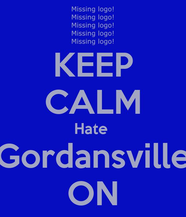 KEEP CALM Hate  Gordansville ON
