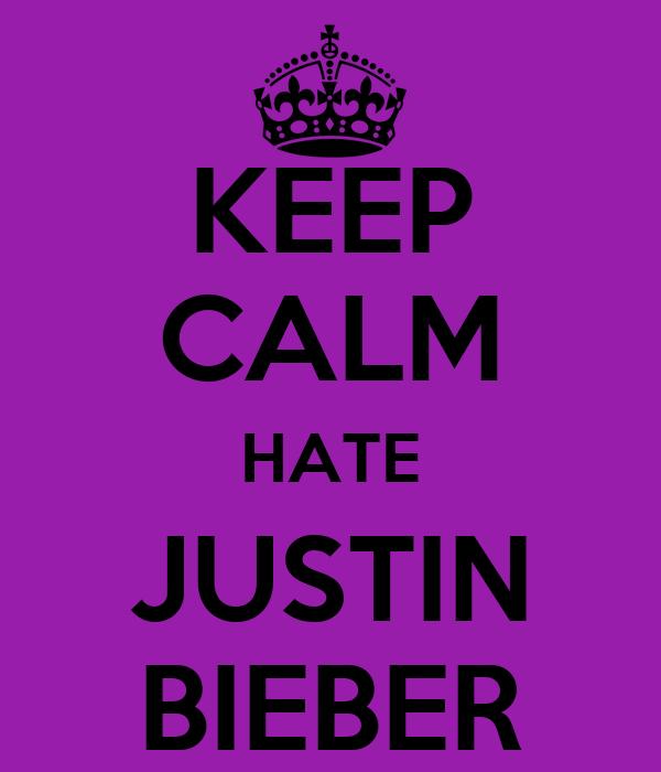KEEP CALM HATE JUSTIN BIEBER