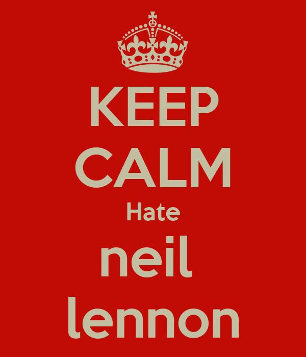 KEEP CALM Hate neil  lennon