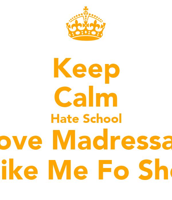 Keep Calm Hate School Love Madressah Like Me Fo Sho