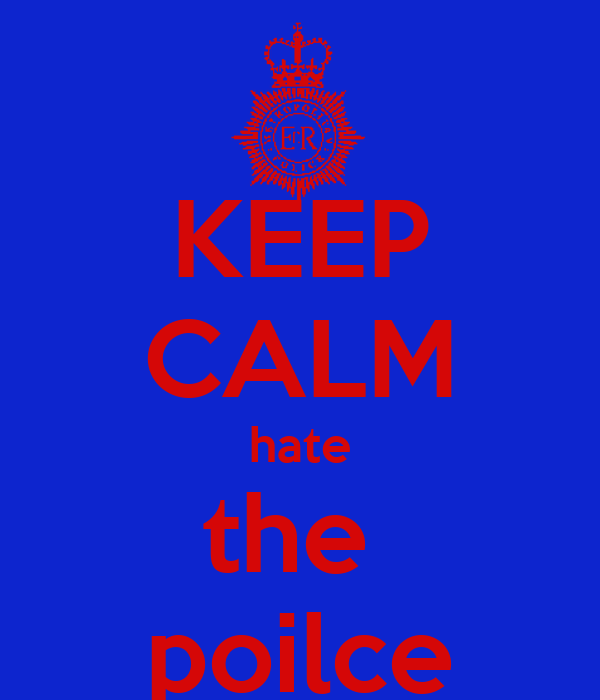 KEEP CALM hate the  poilce