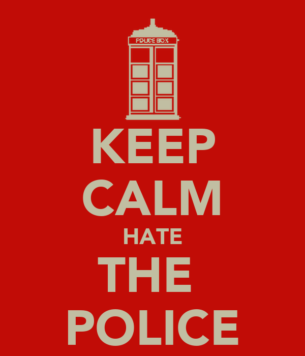 KEEP CALM HATE THE  POLICE