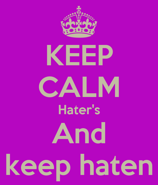 KEEP CALM Hater's And keep haten