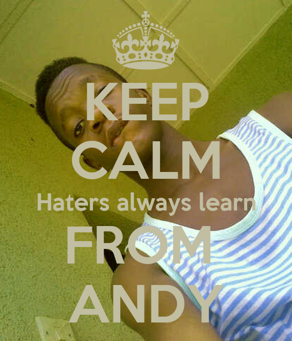 KEEP CALM Haters always learn FROM  ANDY
