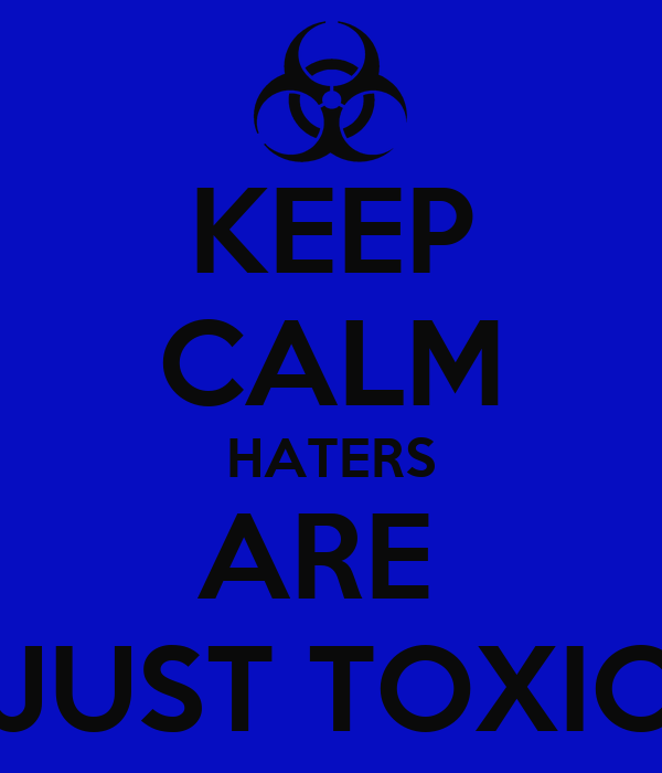 KEEP CALM HATERS ARE  JUST TOXIC
